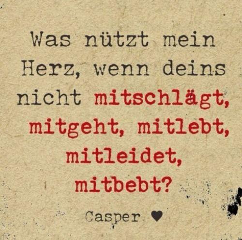 'Was nützt mein Herz wenn deins nicht mitschlägt, mitgeht, mitlebt, mitleidet, mitbebt?' - lyrics from 'Verflossene Liebe' by Casper