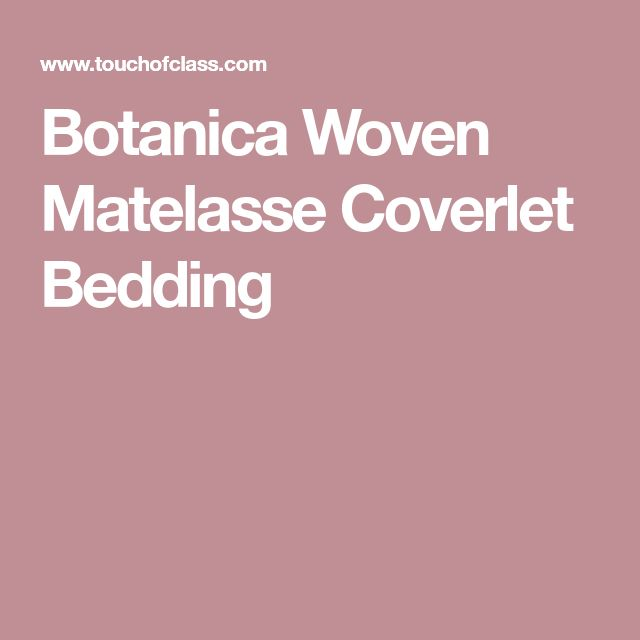 Botanica Woven Matelasse Coverlet Bedding