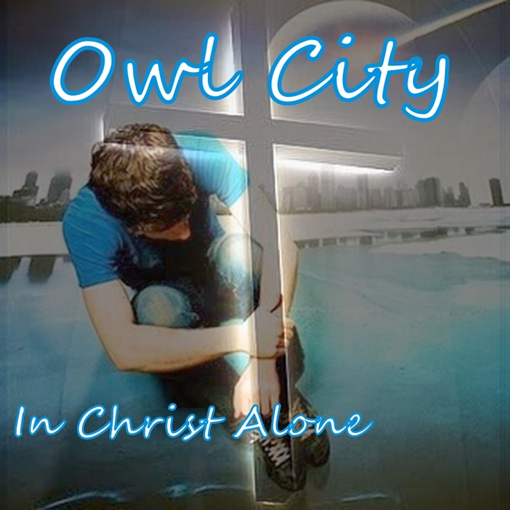owl city in christ alone Check out in christ alone (take on owl city) by cool & classy on amazon music  stream ad-free or purchase cd's and mp3s now on amazoncom.