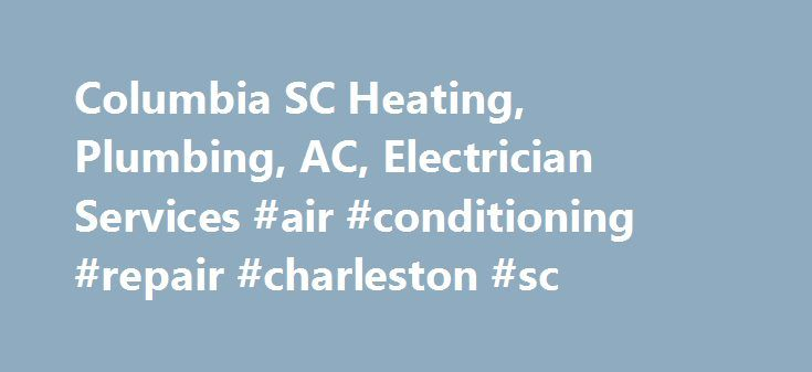 Columbia SC Heating, Plumbing, AC, Electrician Services #air #conditioning #repair #charleston #sc http://pennsylvania.remmont.com/columbia-sc-heating-plumbing-ac-electrician-services-air-conditioning-repair-charleston-sc/  # Leading Plumbing, HVAC and Electrical Services in Columbia, SC LoVe Level Partner Plan Incredible Value, Greater Peace of Mind Your home deserves the highest level of service. As a LoVe Level Service Partner, you will enjoy exclusive discounts on all parts and labor…