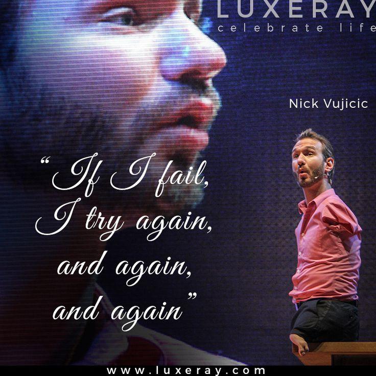 """""""If I Fail, I Try Again, And Again, And Again."""" Nick"""