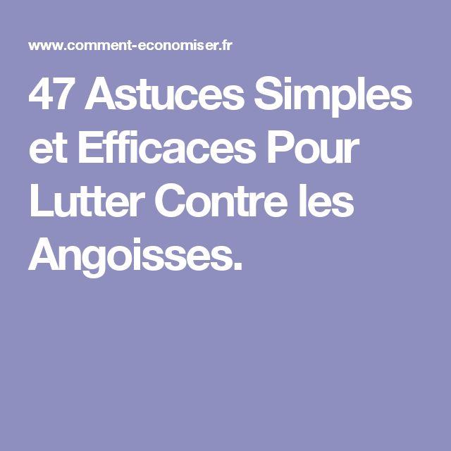 47 Astuces Simples et Efficaces Pour Lutter Contre les Angoisses.