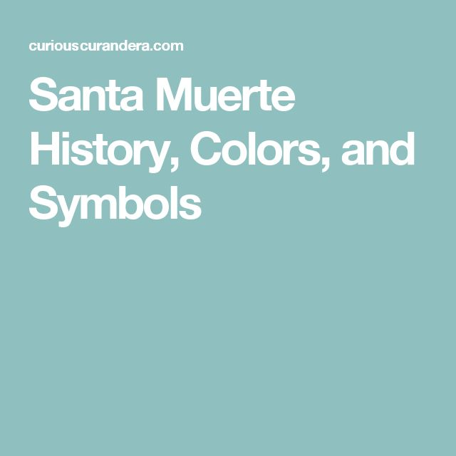 Santa Muerte History, Colors, and Symbols