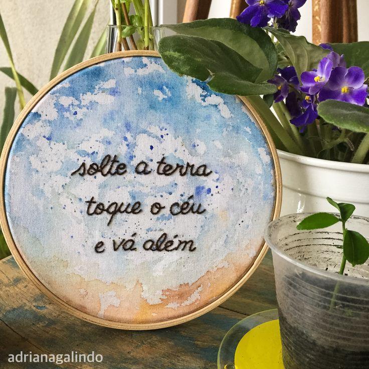 """Embroidery and watercolor, translation: """"let go of the ground, touch the sky and go beyond""""/ Bordado aquarelado, aro 14cm/ by Adriana Galindo / yoga, aquarela  watercolor /mixmidia drigalindo1@gmail.com"""