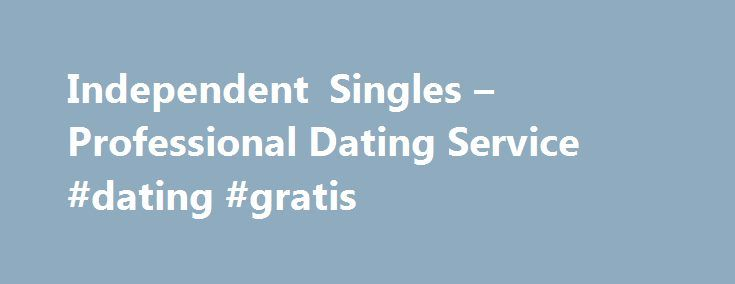 Independent Singles – Professional Dating Service #dating #gratis http://dating.remmont.com/independent-singles-professional-dating-service-dating-gratis/  #independent dating site # Most people who are really interested in you want to give you their numbers, because they hope that you ll want to call them. Online dating continues, however, to be a popular alternative to meet potential … Continue reading →