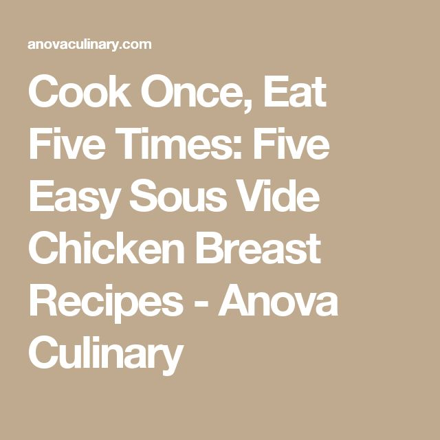 Cook Once, Eat Five Times: Five Easy Sous Vide Chicken Breast Recipes - Anova Culinary