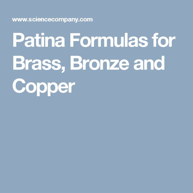 Patina Formulas for Brass, Bronze and Copper