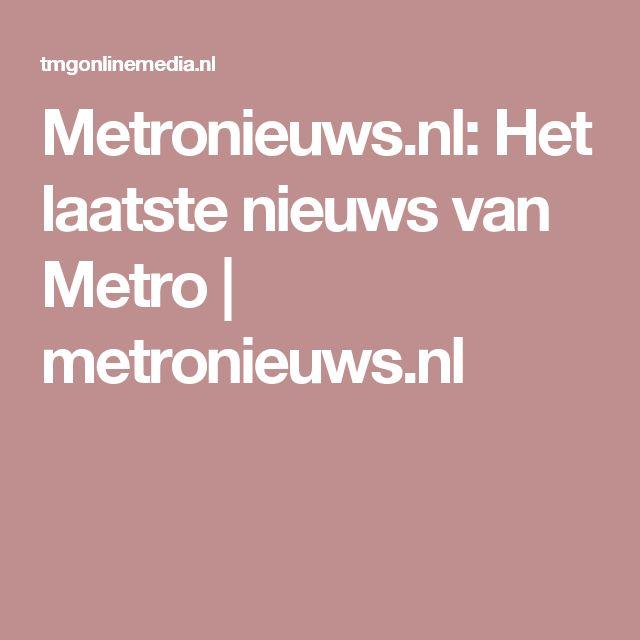 Metronieuws.nl: Het laatste nieuws van Metro   metronieuws.nl
