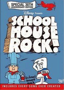 School House Rock~I still remember some of them.