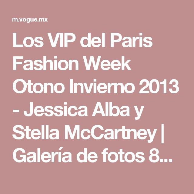 Los VIP del Paris Fashion Week Otono Invierno 2013 - Jessica Alba y Stella McCartney | Galería de fotos 80 de 177 | VOGUE