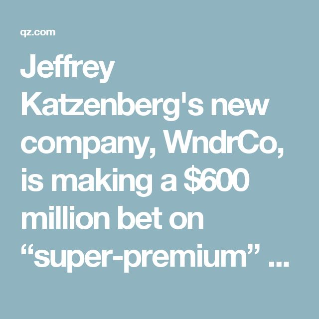 "Jeffrey Katzenberg's new company, WndrCo, is making a $600 million bet on ""super-premium"" mobile TV shows — Quartz"