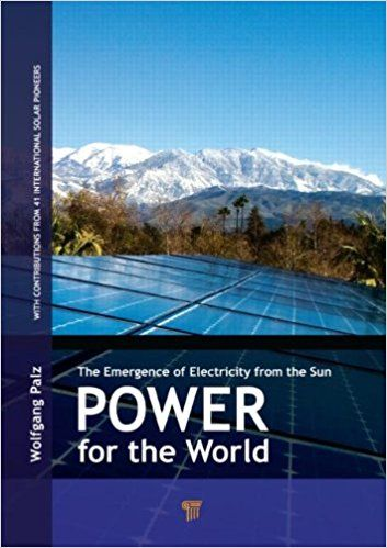 Power for the world: The emergence of electricity from the sun Wolfgang Palz 9789814303378
