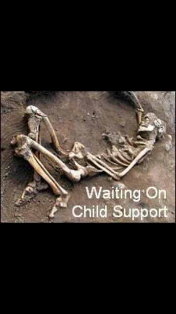 Waiting on Child support- yep that sounds about right.