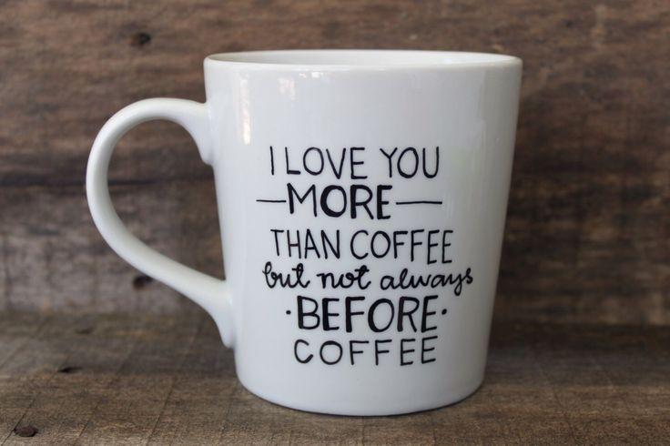 I Love You More Than Coffee Funny Coffee Mug, Hand Painted Coffee Mug - Funny Coffee Mug by MorningSunshineShop on Etsy https://www.etsy.com/listing/200336828/i-love-you-more-than-coffee-funny-coffee