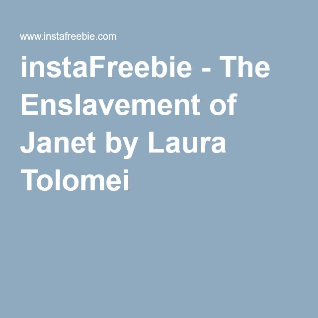 instaFreebie - The Enslavement of Janet by Laura Tolomei