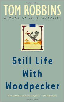 still life with woodpecker tom robbins - Google Search