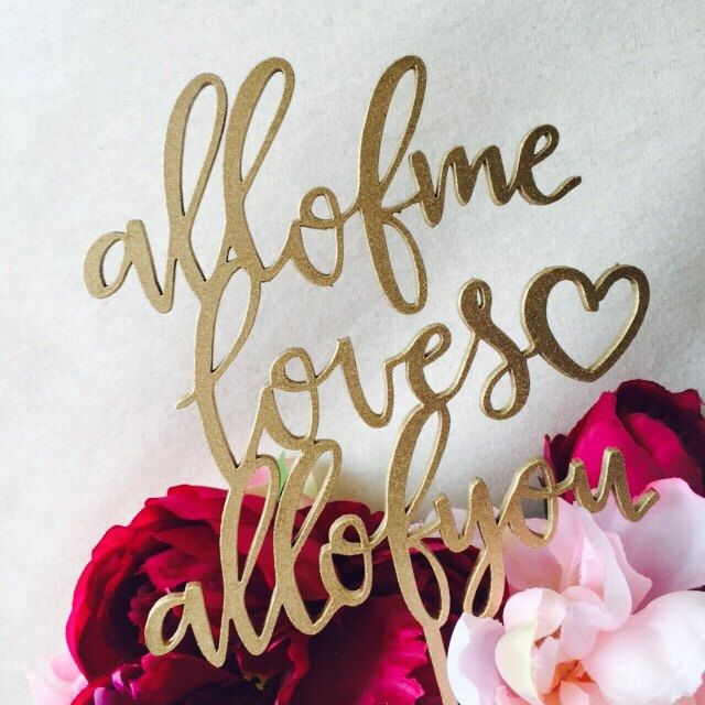 All of me loves all of you Cake Topper Cake Toppers Personalised Cake Toppers Cake Decoration Wedding Cake Topper Engagement Cake Top by SugarBooBespokeGifts on Etsy https://www.etsy.com/au/listing/462216192/all-of-me-loves-all-of-you-cake-topper