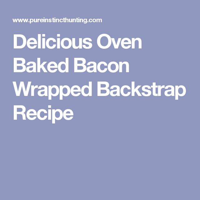 Delicious Oven Baked Bacon Wrapped Backstrap Recipe