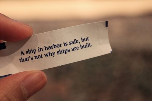 "Fortune Cookie ""A ship in harbor is safe, but that's not why"