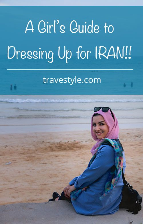 A woman's guide to dressing while in Iran.                                                 Travestyle