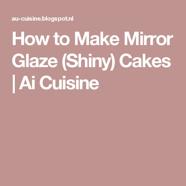 How to Make Mirror Glaze (Shiny) Cakes | Ai Cuisine