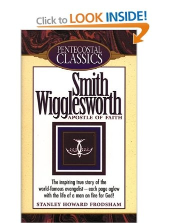 Smith Wigglesworth - Apostle of Faith