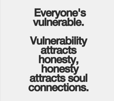 Vulnerability attracts honesty, honesty attracts soul connections <3