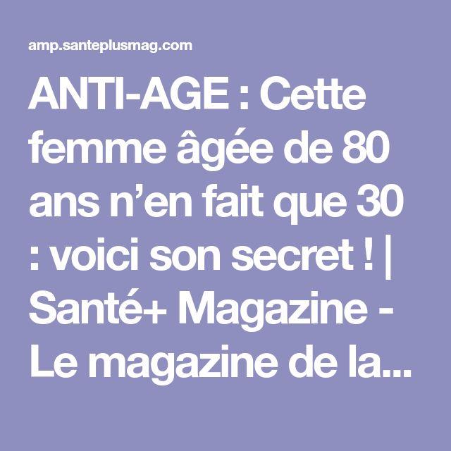 ANTI-AGE : Cette femme âgée de 80 ans n'en fait que 30 : voici son secret ! | Santé+ Magazine - Le magazine de la santé naturelle