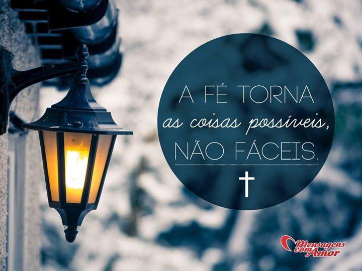 A fé torna as coisas possíveis, não fáceis. #fe #coisa #possivel #facil #deus