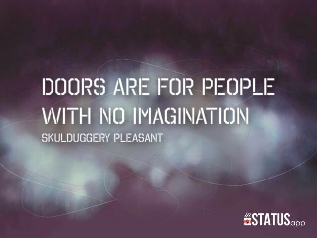 doors are for people with no imagination....and a very dark seacret indeed...