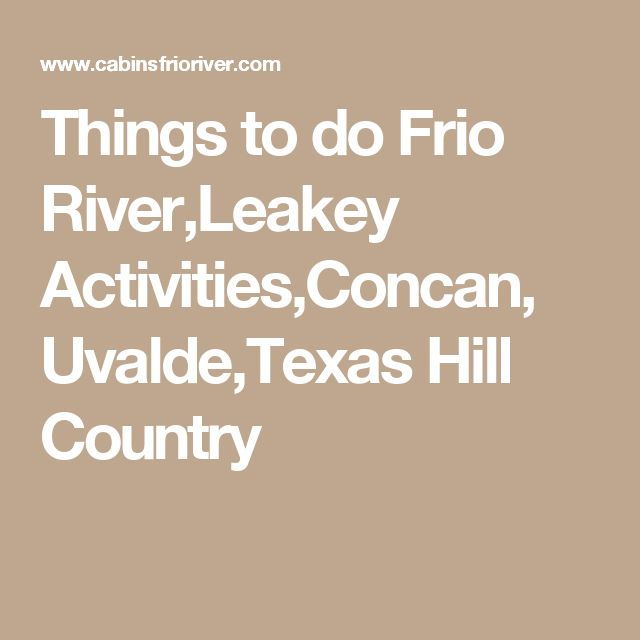 Things to do Frio River,Leakey Activities,Concan, Uvalde,Texas Hill Country