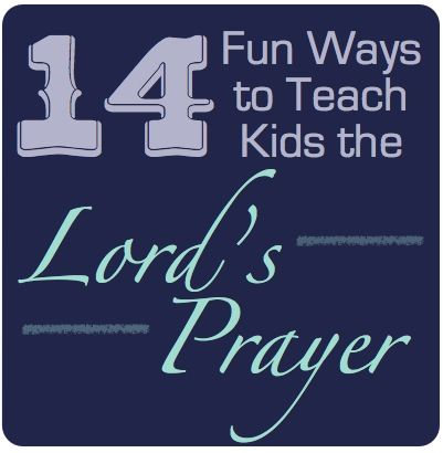 14 fun ways to teach kids the Lords Prayer
