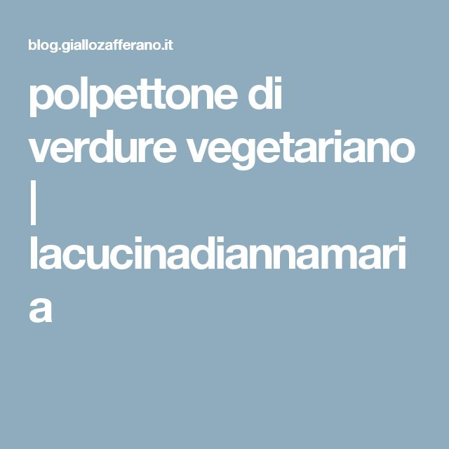 polpettone di verdure vegetariano | lacucinadiannamaria