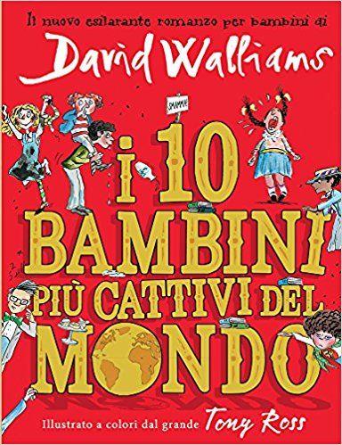 Amazon.it: I 10 bambini più cattivi del mondo - David Walliams, T. Ross, S. Barillari - Libri