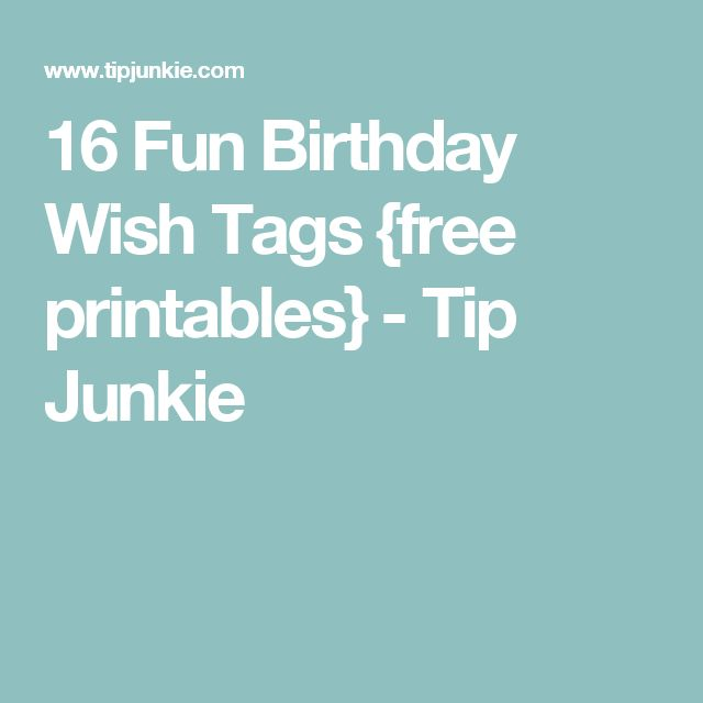 16 Fun Birthday Wish Tags {free printables} - Tip Junkie