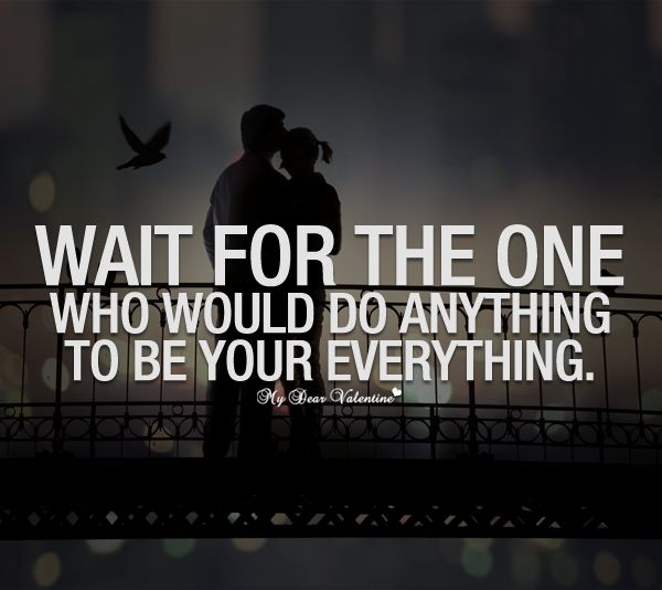 Wait for the one who would do anything to be your everything!