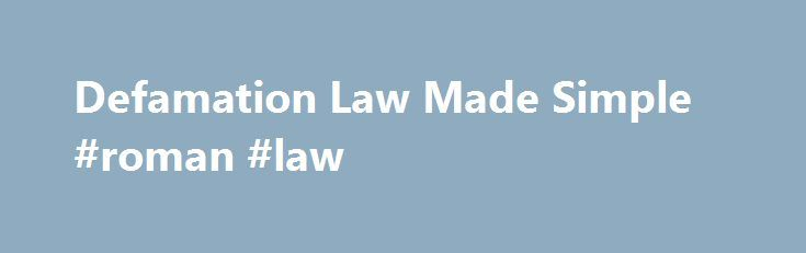 """Defamation Law Made Simple #roman #law http://laws.nef2.com/2017/04/25/defamation-law-made-simple-roman-law/  #defamation law # Defamation Law Made Simple """"Defamation"""" is a catch-all term for any statement that hurts someone's reputation. Written defamation is called """"libel,"""" and spoken defamation is called """"slander."""" Defamation is not a crime, but it is a """"tort"""" (a civil wrong, rather than a criminal wrong). A person who has been defamed can sue the person who did the defaming. (For…"""