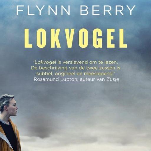 Lokvogel | Flynn Berry: Geweldige psychologische thriller over de diepgewortelde liefde tussen twee zussen. Voor iedereen die houdt van…