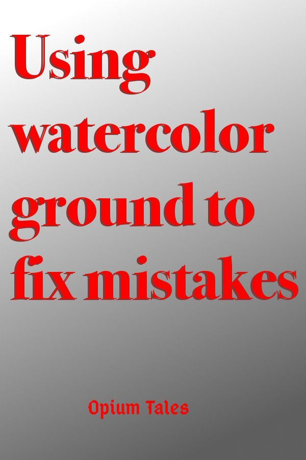 Correcting Watercolor Mistakes With Watercolor Ground Watercolor