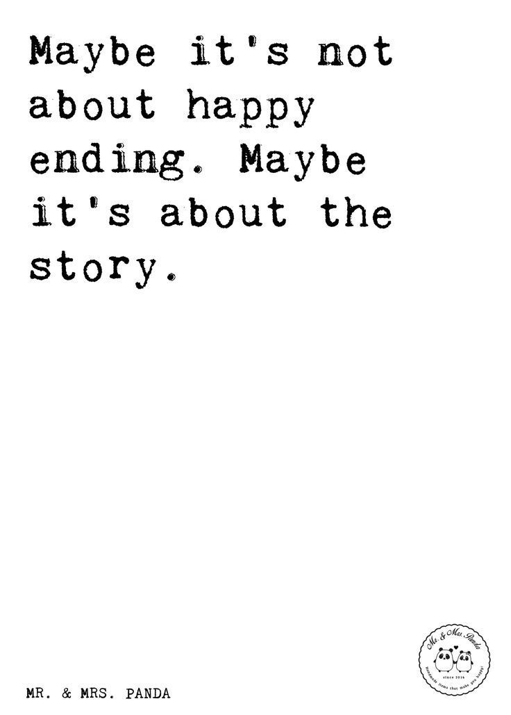 Spruch: Maybe it's not about happy ending. Maybe it's about the story. – Sprüch