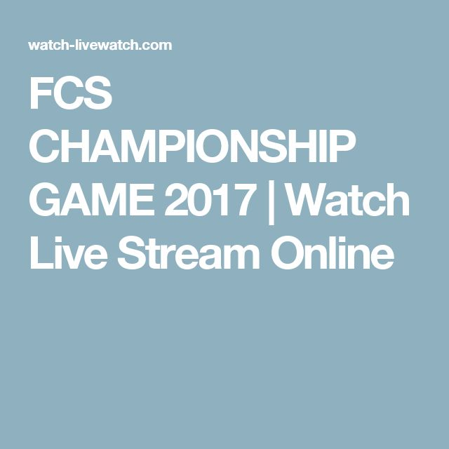 FCS CHAMPIONSHIP GAME 2017 | Watch Live Stream Online