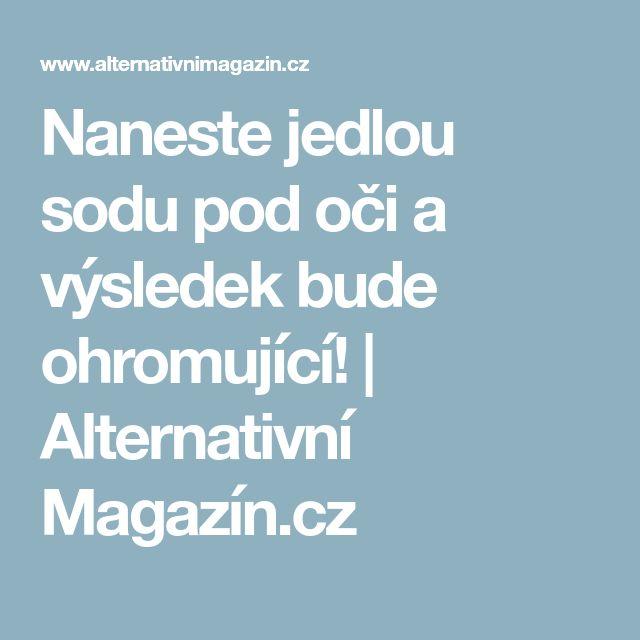 Naneste jedlou sodu pod oči a výsledek bude ohromující!   Alternativní Magazín.cz