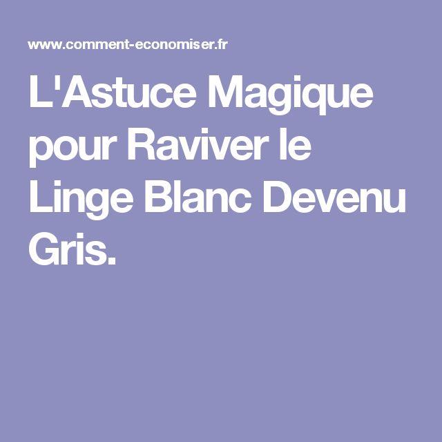 L'Astuce Magique pour Raviver le Linge Blanc Devenu Gris.
