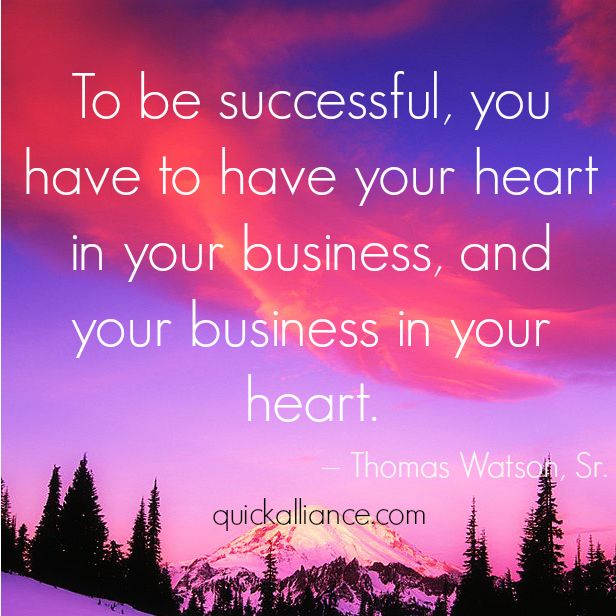 To be successful, you have to have your heart in your business, and your business in your heart. -Thomas Watson, Sr. #Business #Quote