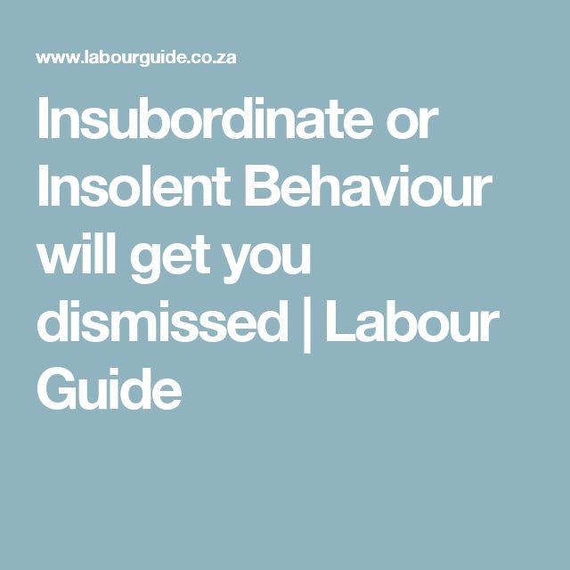 Insubordinate or Insolent Behaviour will get you dismissed   Labour Guide