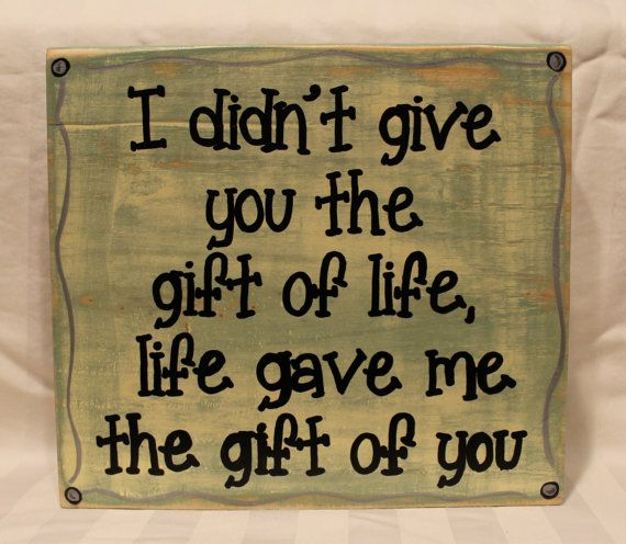 I didn't give you the gift of life life gave me the gift of you - Adoption quotes by Coastie Girl Designs, on Etsy and Facebook