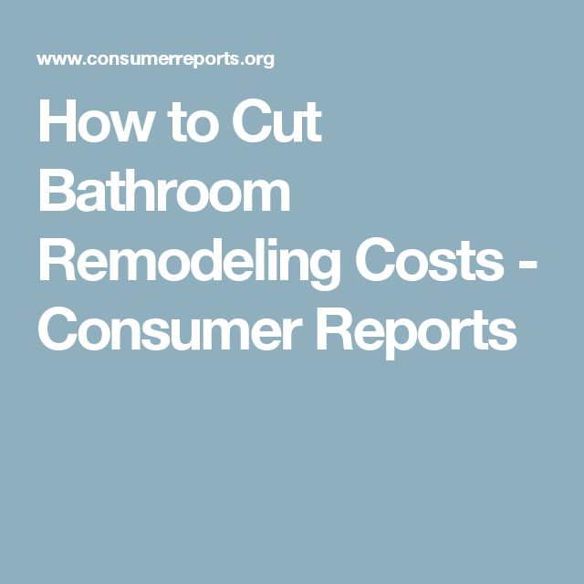 Consumer Reports Best Bathroom Cleaner developmentb How To Cut Bathroom Remodeling Costs Remodeling Costsconsumer Reportsbathroom Renovationsbathrooms