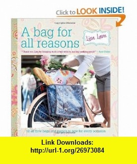 A Bag for All Reasons 12 all-new bags and purses to sew for every occasion (9781446301852) Lisa Lam , ISBN-10: 1446301850  , ISBN-13: 978-1446301852 ,  , tutorials , pdf , ebook , torrent , downloads , rapidshare , filesonic , hotfile , megaupload , fileserve