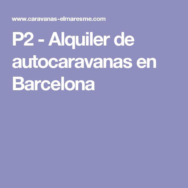 P2 - Alquiler de autocaravanas en Barcelona