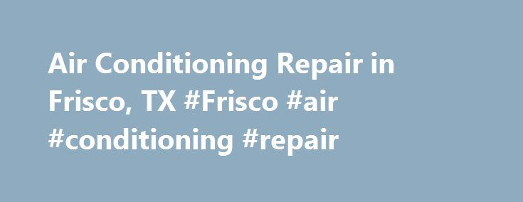 Air Conditioning Repair in Frisco, TX #Frisco #air #conditioning #repair http://new-zealand.remmont.com/air-conditioning-repair-in-frisco-tx-frisco-air-conditioning-repair/  # Air Conditioning Repair in Frisco, TX Frisco, TX Licensed, Certified Air Conditioning Contractor A#1 s Air Conditioning Repair Frisco Texas technicians are the finest service team for your air conditioner. Call 214-613-0479. Properly maintaining you a/c unit will save money everyday because it will keep it running…